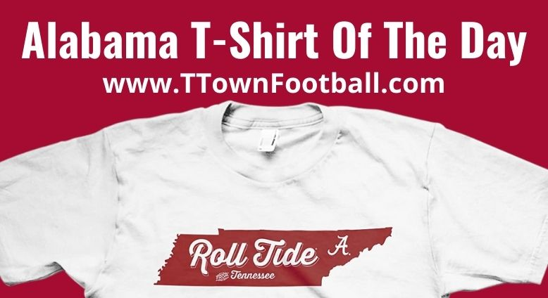 Alabama T-Shirt Of The Day - Roll Tide From Tennessee